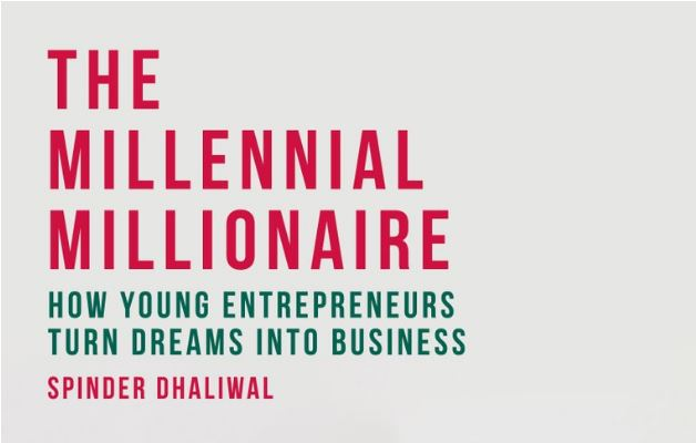 The Millennial Millionaire, how entrepreneurs turn their dreams into business by Spinder Dhaliwal